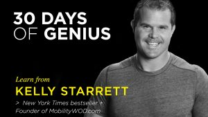 Kelly Starrett 30 Days of Genius Interview